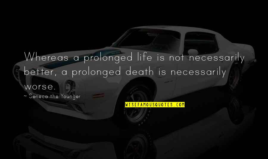 Death Life Quotes By Seneca The Younger: Whereas a prolonged life is not necessarily better,