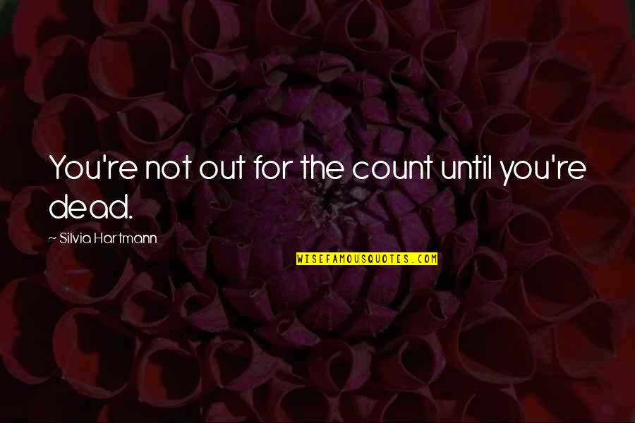 Death Life Quotes By Silvia Hartmann: You're not out for the count until you're