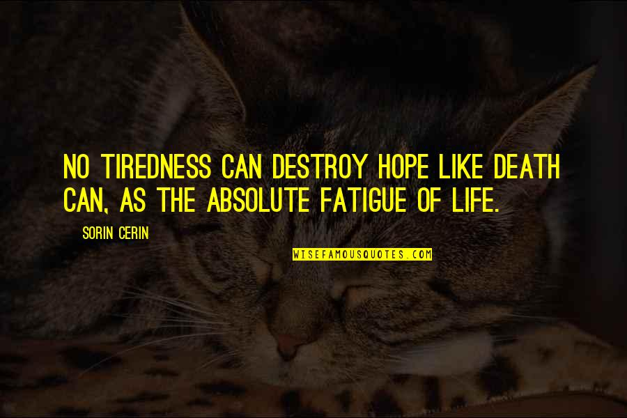Death Life Quotes By Sorin Cerin: No tiredness can destroy hope like death can,