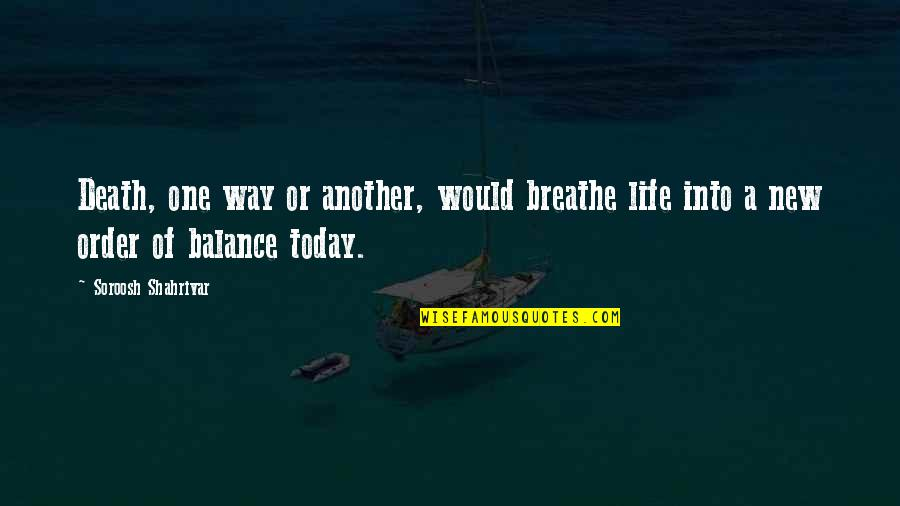 Death Life Quotes By Soroosh Shahrivar: Death, one way or another, would breathe life