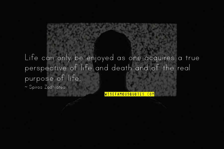 Death Life Quotes By Spiros Zodhiates: Life can only be enjoyed as one acquires