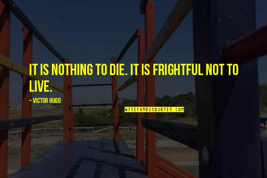 Death Life Quotes By Victor Hugo: It is nothing to die. It is frightful