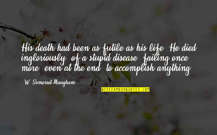Death Life Quotes By W. Somerset Maugham: His death had been as futile as his