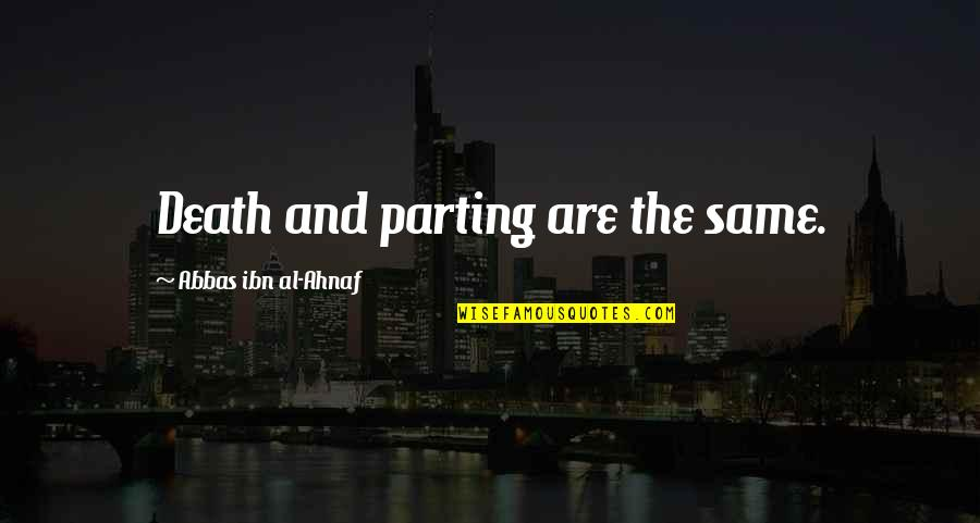 Death Loss Grief Quotes By Abbas Ibn Al-Ahnaf: Death and parting are the same.