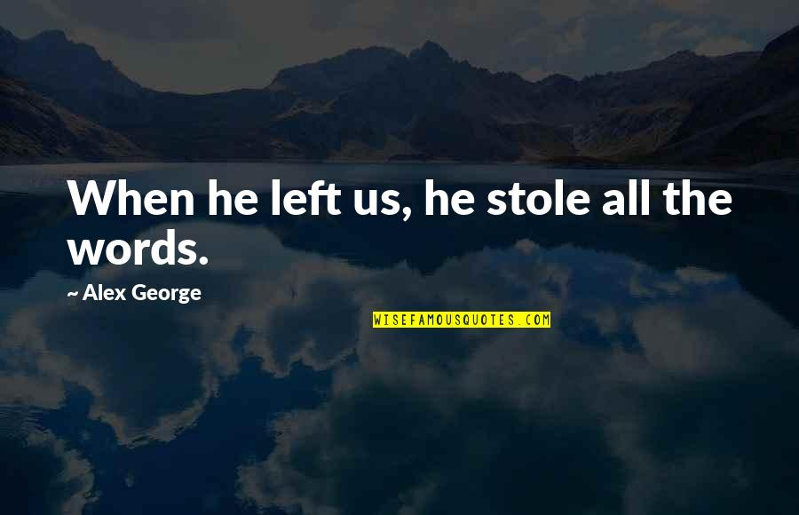 Death Loss Grief Quotes By Alex George: When he left us, he stole all the