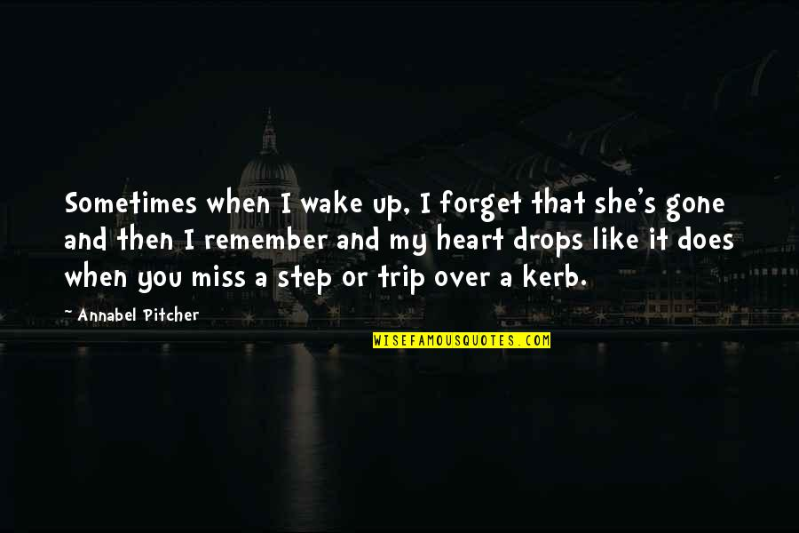 Death Loss Grief Quotes By Annabel Pitcher: Sometimes when I wake up, I forget that