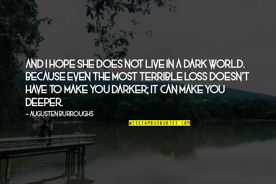 Death Loss Grief Quotes By Augusten Burroughs: And I hope she does not live in