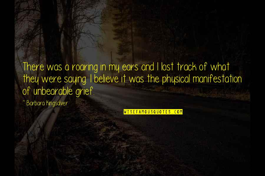 Death Loss Grief Quotes By Barbara Kingsolver: There was a roaring in my ears and