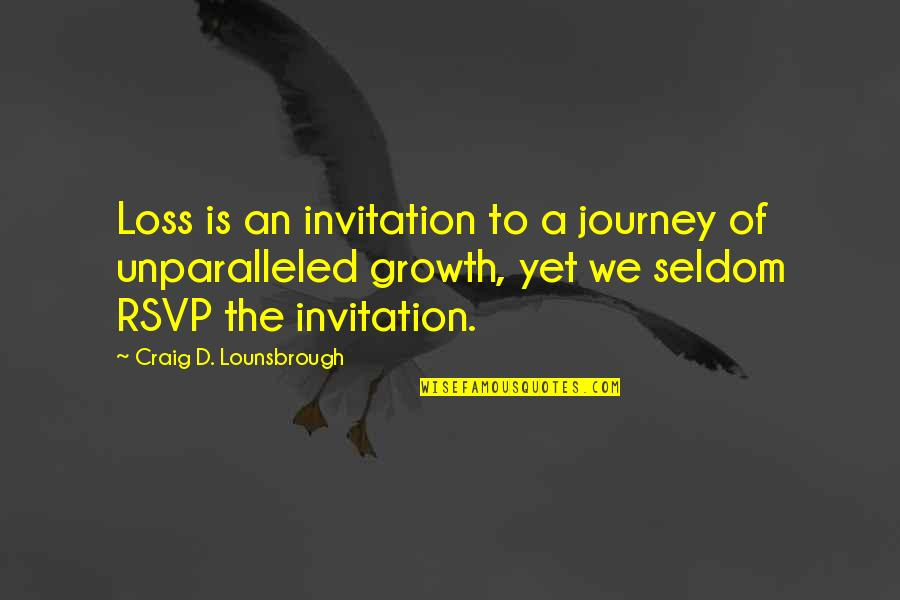 Death Loss Grief Quotes By Craig D. Lounsbrough: Loss is an invitation to a journey of