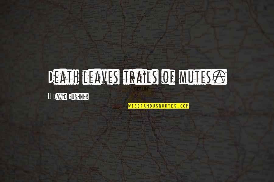Death Loss Grief Quotes By David Kushner: Death leaves trails of mutes.
