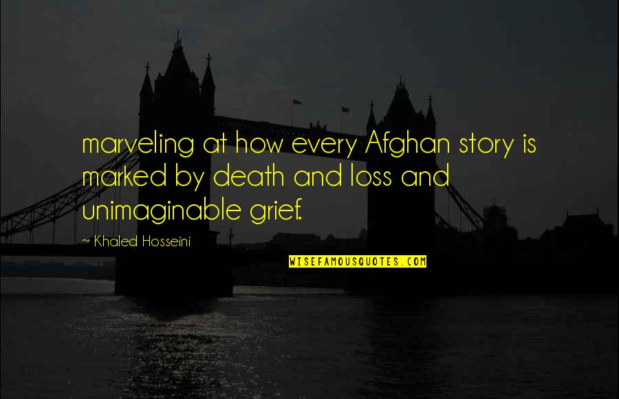 Death Loss Grief Quotes By Khaled Hosseini: marveling at how every Afghan story is marked