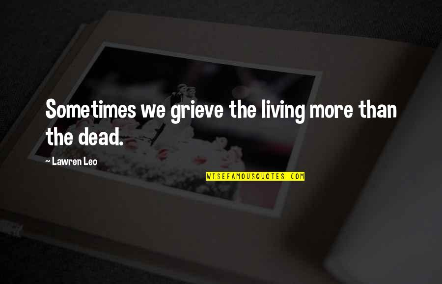 Death Loss Grief Quotes By Lawren Leo: Sometimes we grieve the living more than the