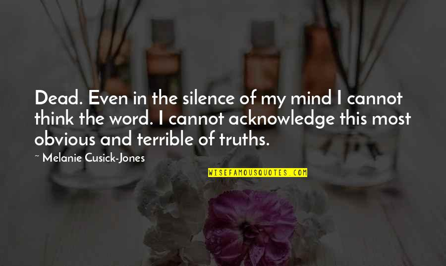 Death Loss Grief Quotes By Melanie Cusick-Jones: Dead. Even in the silence of my mind