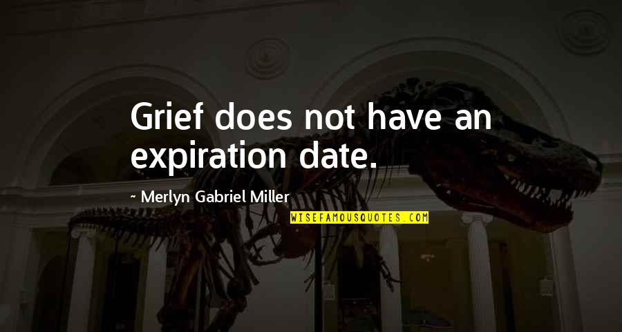 Death Loss Grief Quotes By Merlyn Gabriel Miller: Grief does not have an expiration date.
