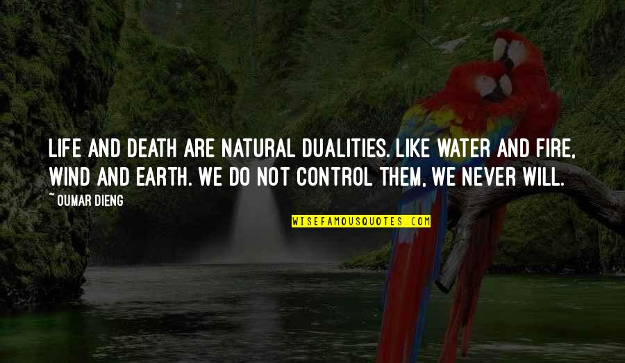 Death Loss Grief Quotes By Oumar Dieng: Life and death are natural dualities. Like water