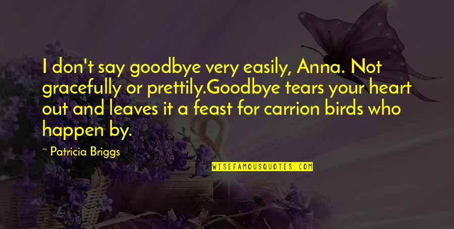 Death Loss Grief Quotes By Patricia Briggs: I don't say goodbye very easily, Anna. Not