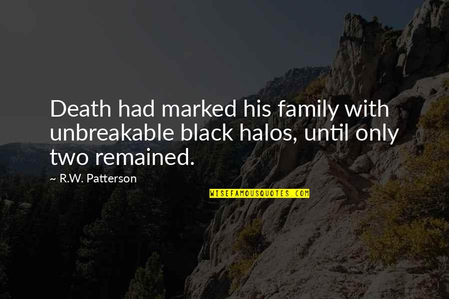 Death Loss Grief Quotes By R.W. Patterson: Death had marked his family with unbreakable black