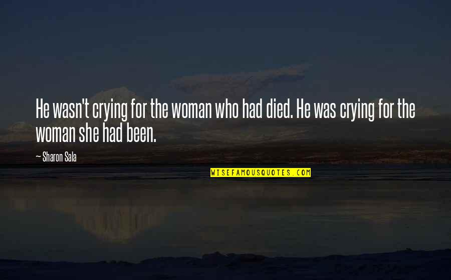 Death Loss Grief Quotes By Sharon Sala: He wasn't crying for the woman who had