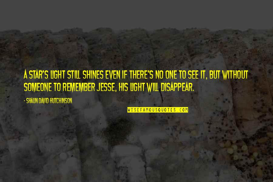 Death Loss Grief Quotes By Shaun David Hutchinson: A star's light still shines even if there's