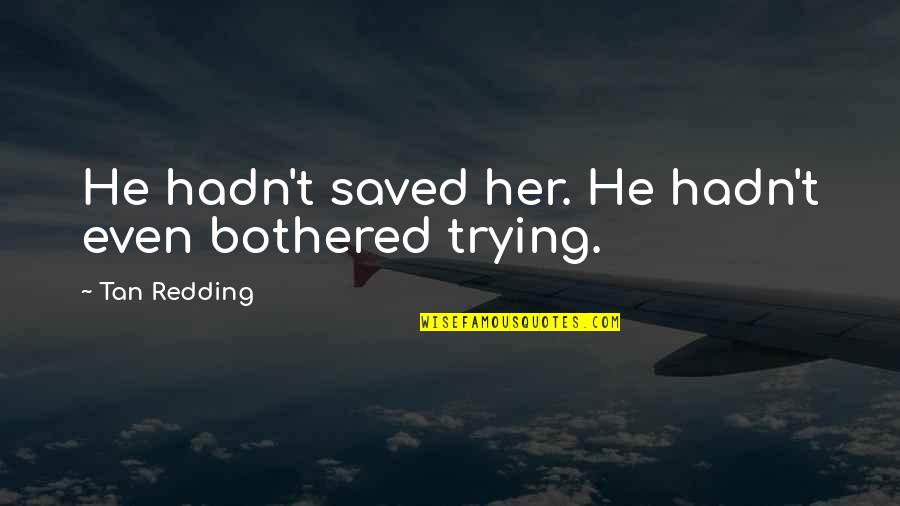 Death Loss Grief Quotes By Tan Redding: He hadn't saved her. He hadn't even bothered
