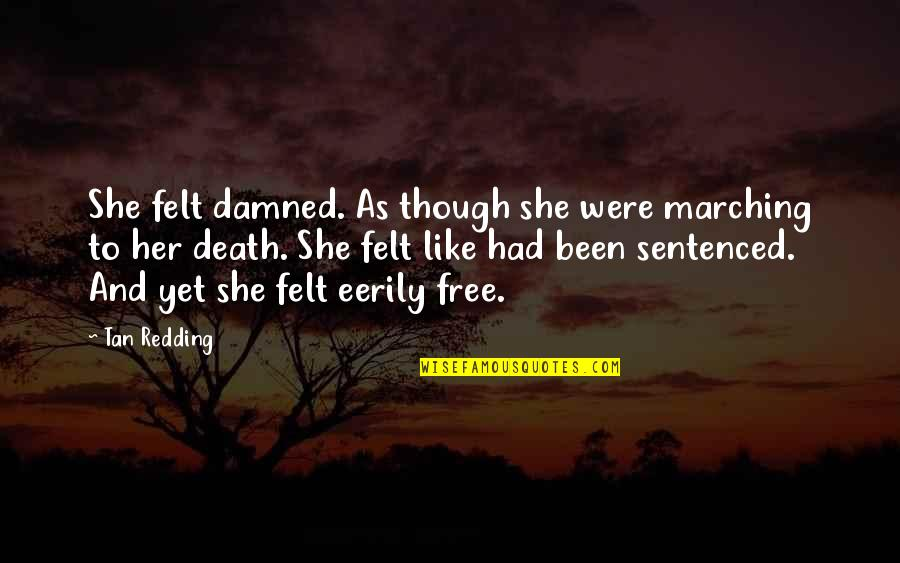 Death Loss Grief Quotes By Tan Redding: She felt damned. As though she were marching