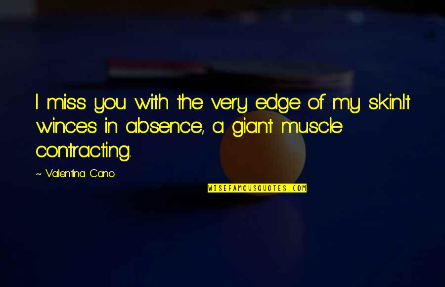 Death Loss Grief Quotes By Valentina Cano: I miss you with the very edge of