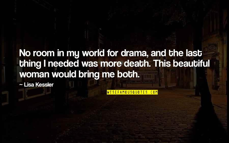 Death Of A Beautiful Woman Quotes By Lisa Kessler: No room in my world for drama, and