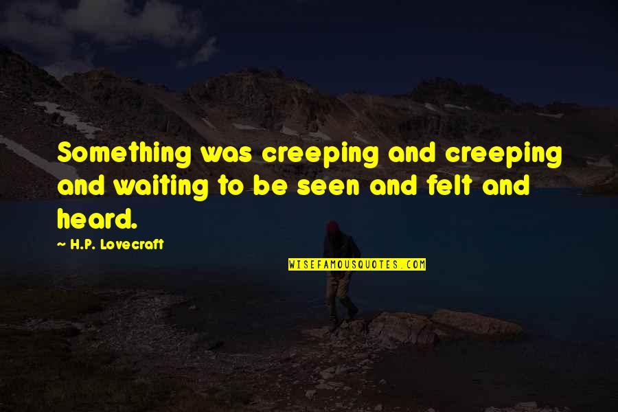 Death Of A Friend Bible Quotes By H.P. Lovecraft: Something was creeping and creeping and waiting to