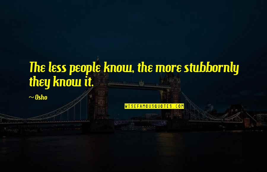 Death Of A Friend Bible Quotes By Osho: The less people know, the more stubbornly they