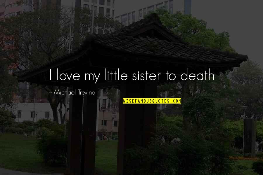 Death Of A Little Sister Quotes By Michael Trevino: I love my little sister to death