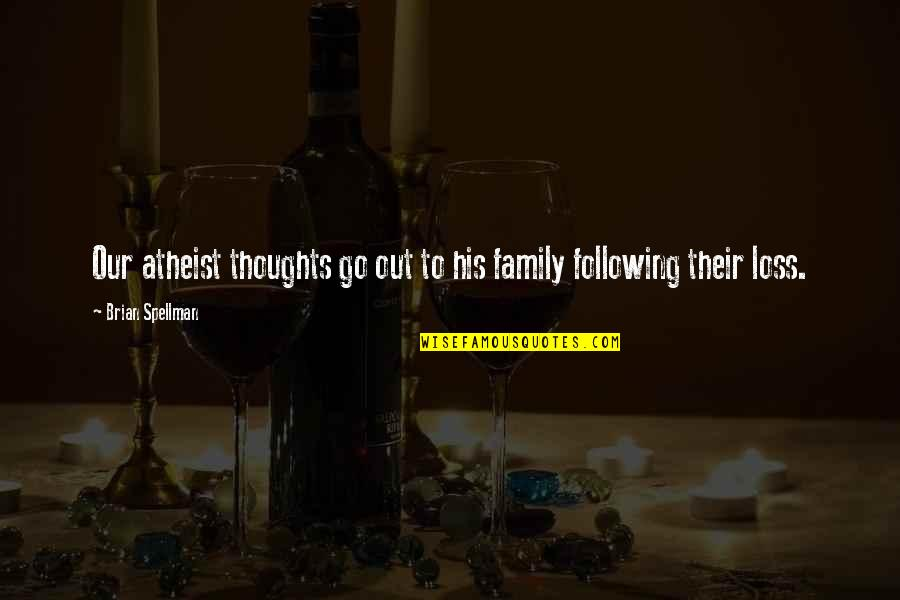 Death Of Family Quotes By Brian Spellman: Our atheist thoughts go out to his family