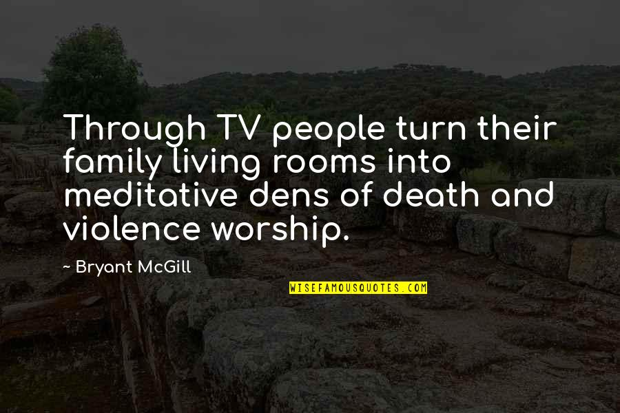 Death Of Family Quotes By Bryant McGill: Through TV people turn their family living rooms