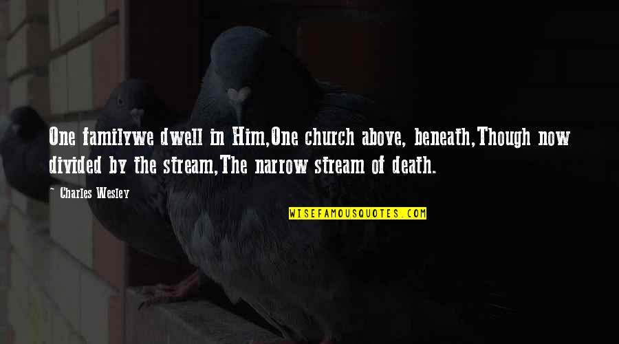Death Of Family Quotes By Charles Wesley: One familywe dwell in Him,One church above, beneath,Though