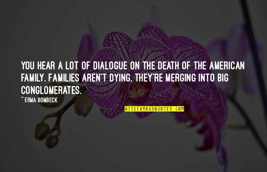 Death Of Family Quotes By Erma Bombeck: You hear a lot of dialogue on the