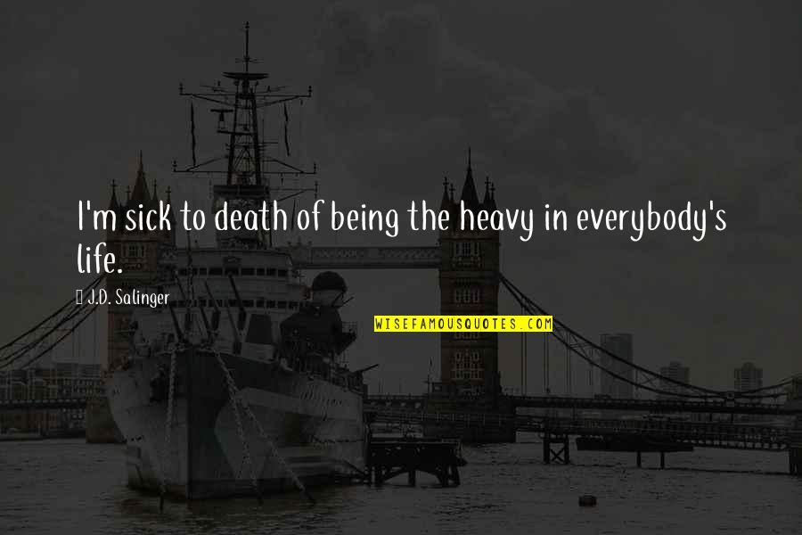 Death Of Family Quotes By J.D. Salinger: I'm sick to death of being the heavy