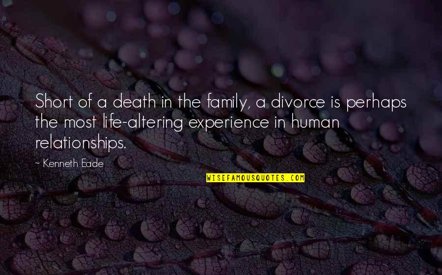 Death Of Family Quotes By Kenneth Eade: Short of a death in the family, a