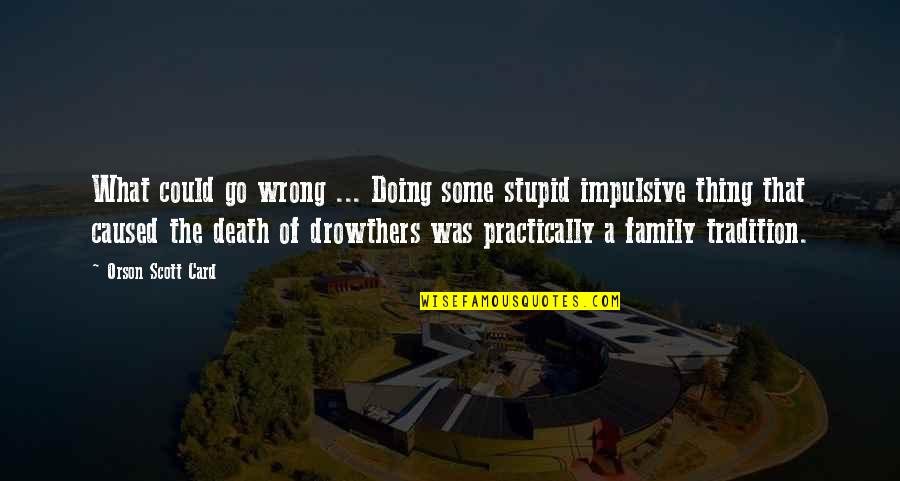 Death Of Family Quotes By Orson Scott Card: What could go wrong ... Doing some stupid