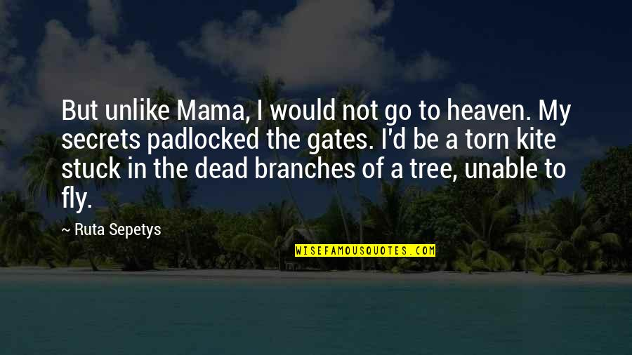 Death Of Family Quotes By Ruta Sepetys: But unlike Mama, I would not go to