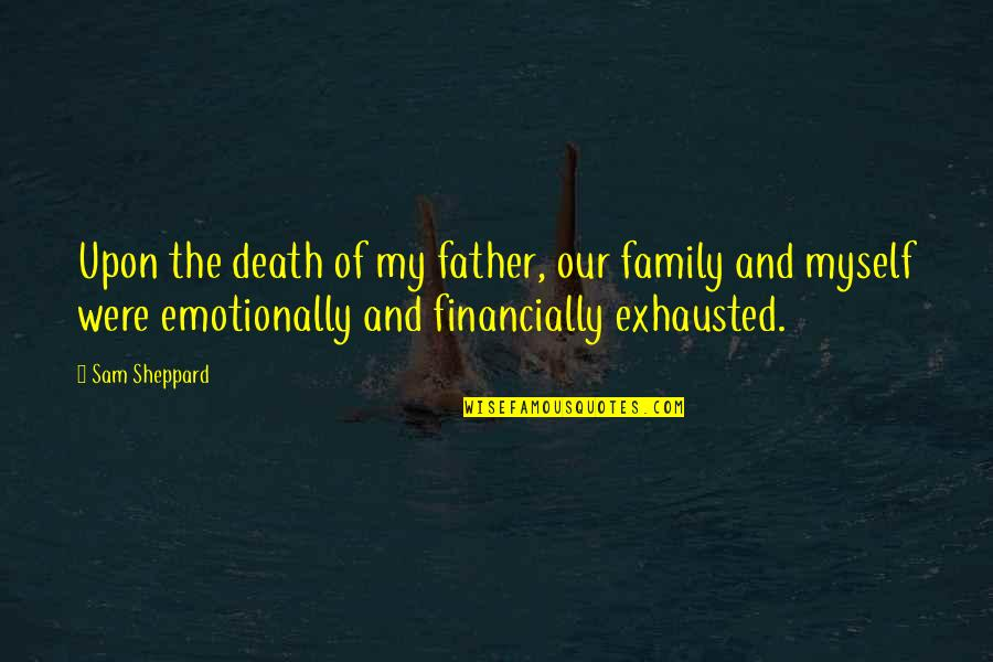 Death Of Family Quotes By Sam Sheppard: Upon the death of my father, our family