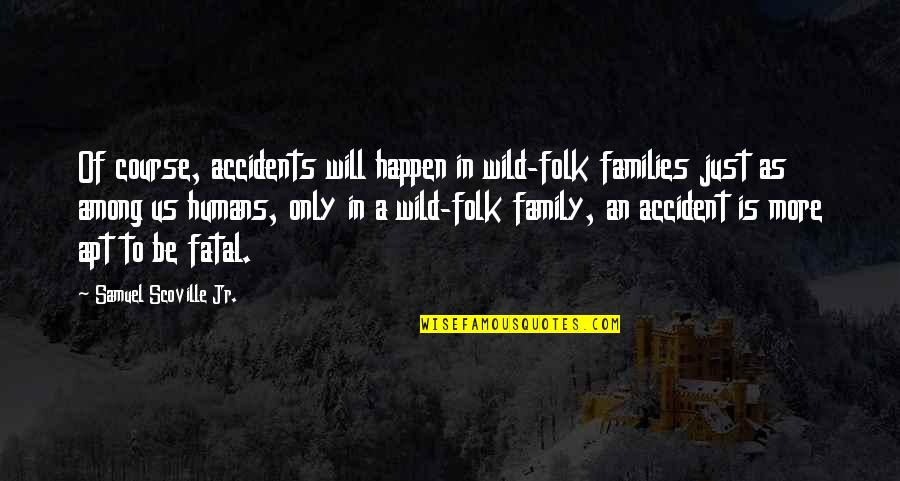 Death Of Family Quotes By Samuel Scoville Jr.: Of course, accidents will happen in wild-folk families