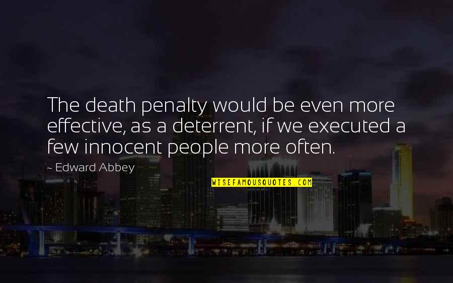 Death Penalty Deterrent Quotes By Edward Abbey: The death penalty would be even more effective,