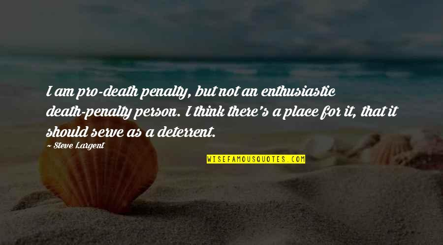 Death Penalty Deterrent Quotes By Steve Largent: I am pro-death penalty, but not an enthusiastic