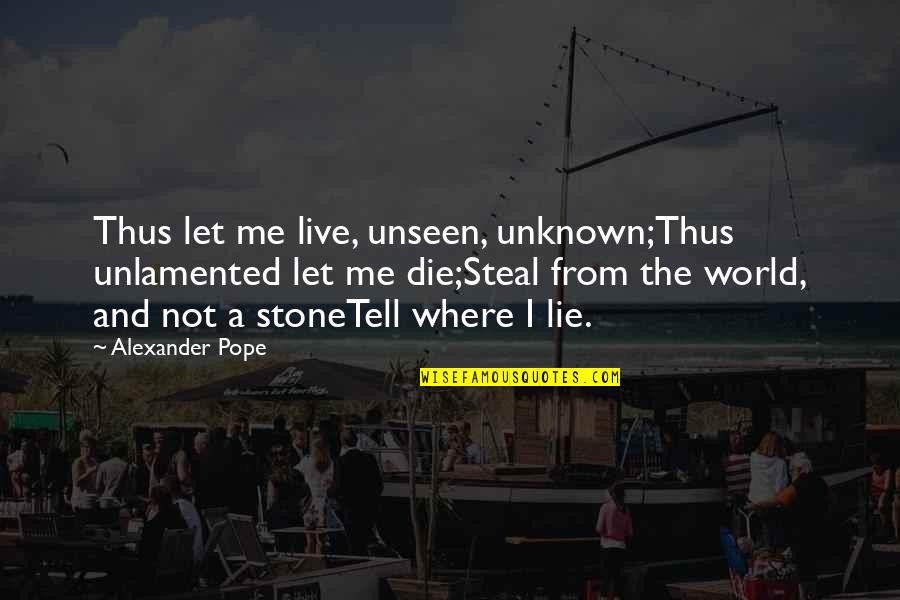 Death Poetry And Quotes By Alexander Pope: Thus let me live, unseen, unknown;Thus unlamented let