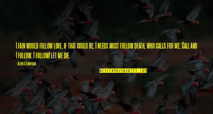 Death Poetry And Quotes By Alfred Tennyson: I fain would follow love, if that could
