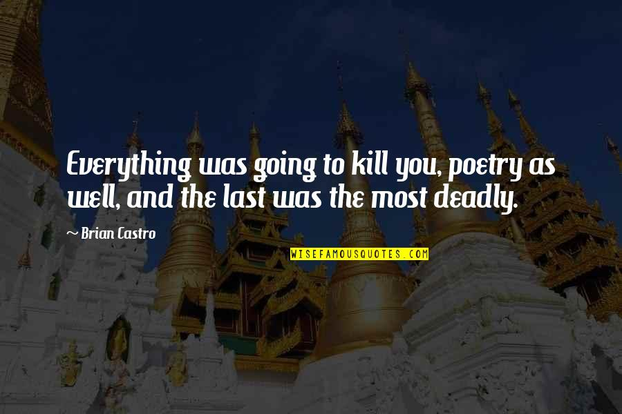 Death Poetry And Quotes By Brian Castro: Everything was going to kill you, poetry as