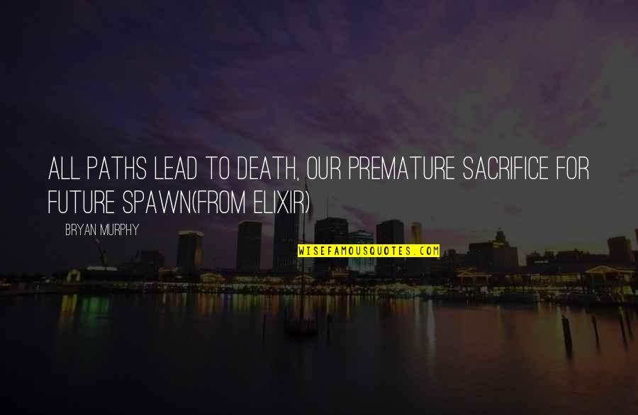 Death Poetry And Quotes By Bryan Murphy: All paths lead to death, our premature sacrifice