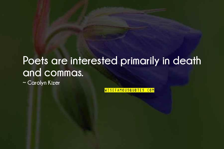 Death Poetry And Quotes By Carolyn Kizer: Poets are interested primarily in death and commas.