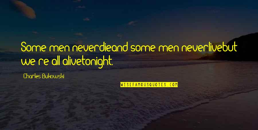Death Poetry And Quotes By Charles Bukowski: Some men neverdieand some men neverlivebut we're all