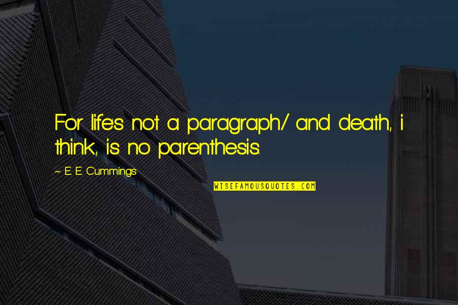 Death Poetry And Quotes By E. E. Cummings: For life's not a paragraph/ and death, i