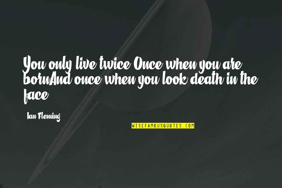 Death Poetry And Quotes By Ian Fleming: You only live twice:Once when you are bornAnd